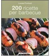 200 RICETTE PER BARBECUE